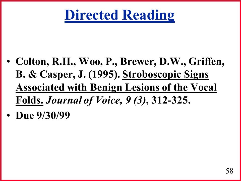 58 Directed Reading Colton, R.H., Woo, P., Brewer, D.W., Griffen, B. & Casper, J. (1995). Stroboscopic Signs Associated with Benign Lesions of the Voc