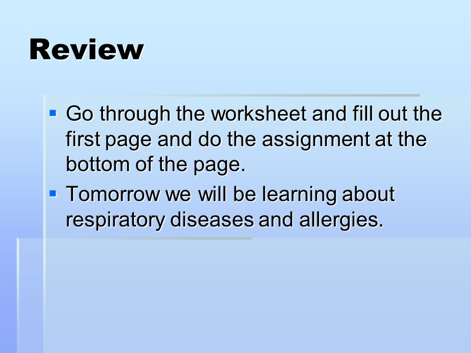 Review  Go through the worksheet and fill out the first page and do the assignment at the bottom of the page.  Tomorrow we will be learning about re