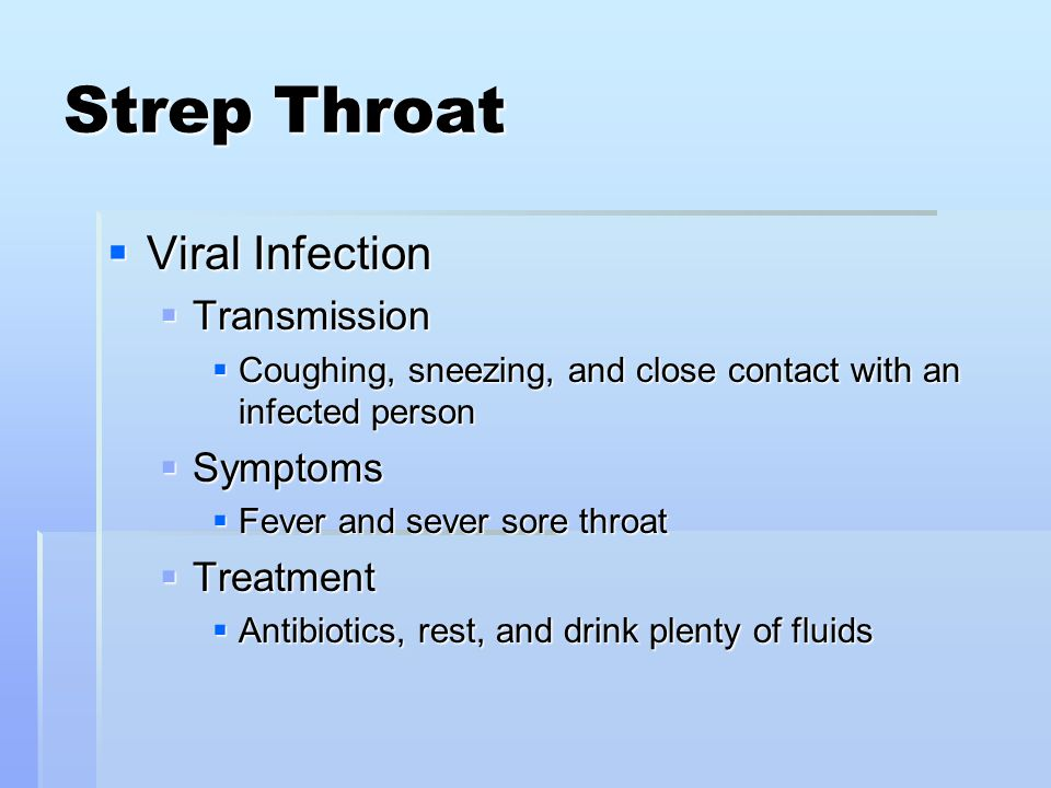 Strep Throat  Viral Infection  Transmission  Coughing, sneezing, and close contact with an infected person  Symptoms  Fever and sever sore throat
