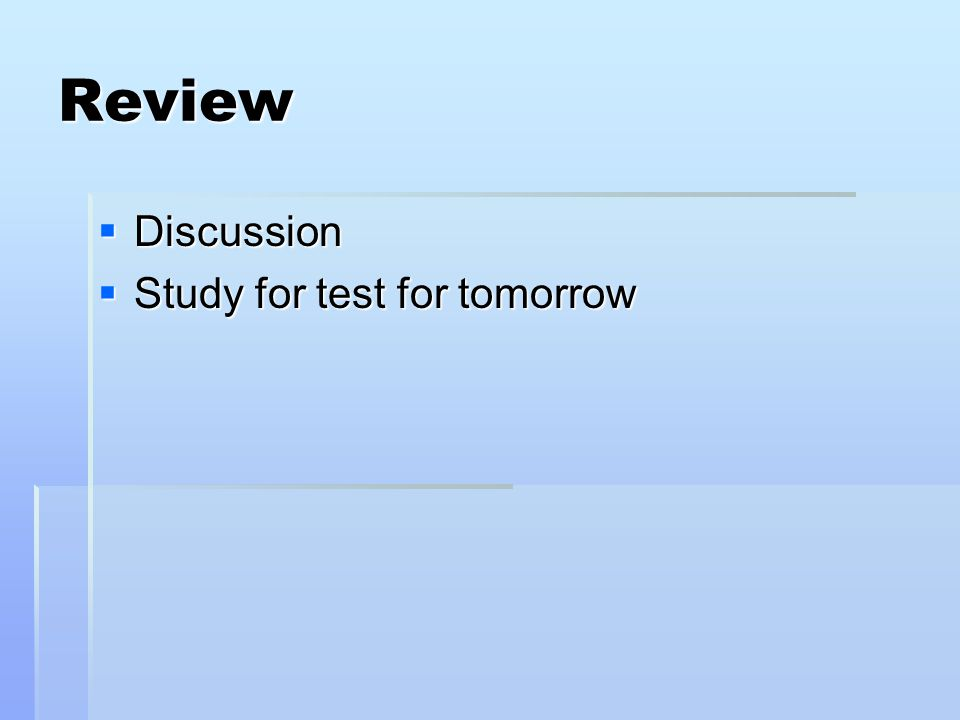 Review  Discussion  Study for test for tomorrow