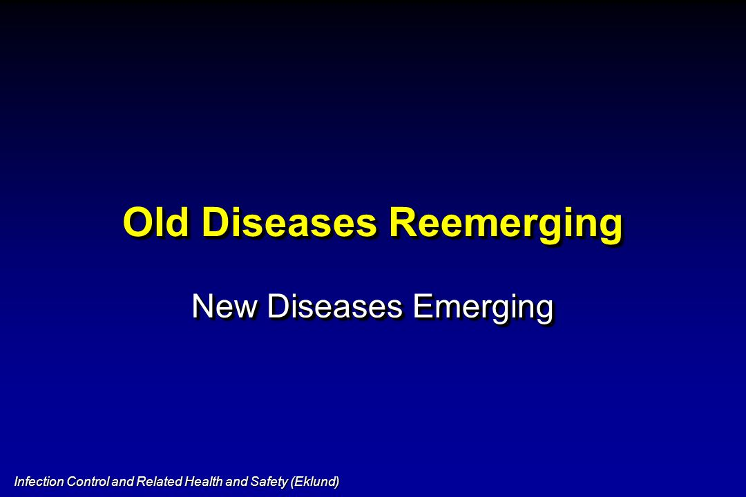 Infection Control and Related Health and Safety (Eklund) Emerging and Reemerging Diseases