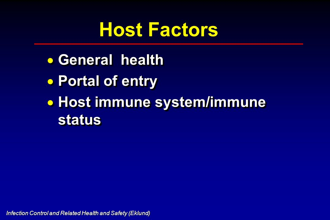Infection Control and Related Health and Safety (Eklund) Host Factors  General health  Portal of entry  Host immune system/immune status  General health  Portal of entry  Host immune system/immune status
