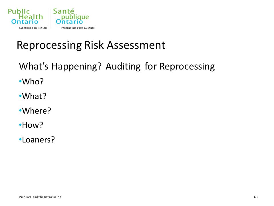 43 Reprocessing Risk Assessment What's Happening? Auditing for Reprocessing Who? What? Where? How? Loaners?