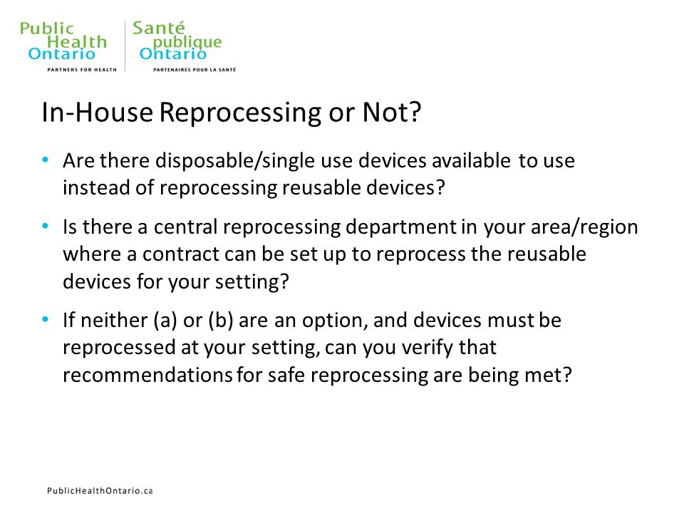 In-House Reprocessing or Not? Are there disposable/single use devices available to use instead of reprocessing reusable devices? Is there a central re