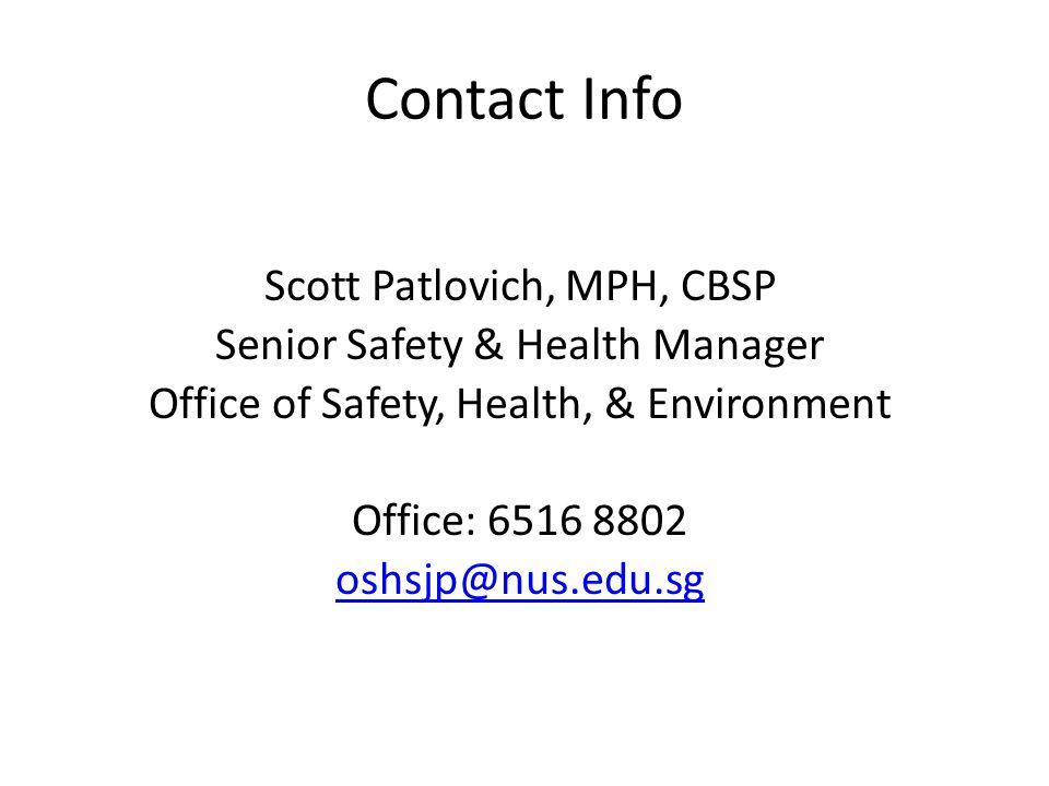 Contact Info Scott Patlovich, MPH, CBSP Senior Safety & Health Manager Office of Safety, Health, & Environment Office: 6516 8802 oshsjp@nus.edu.sg