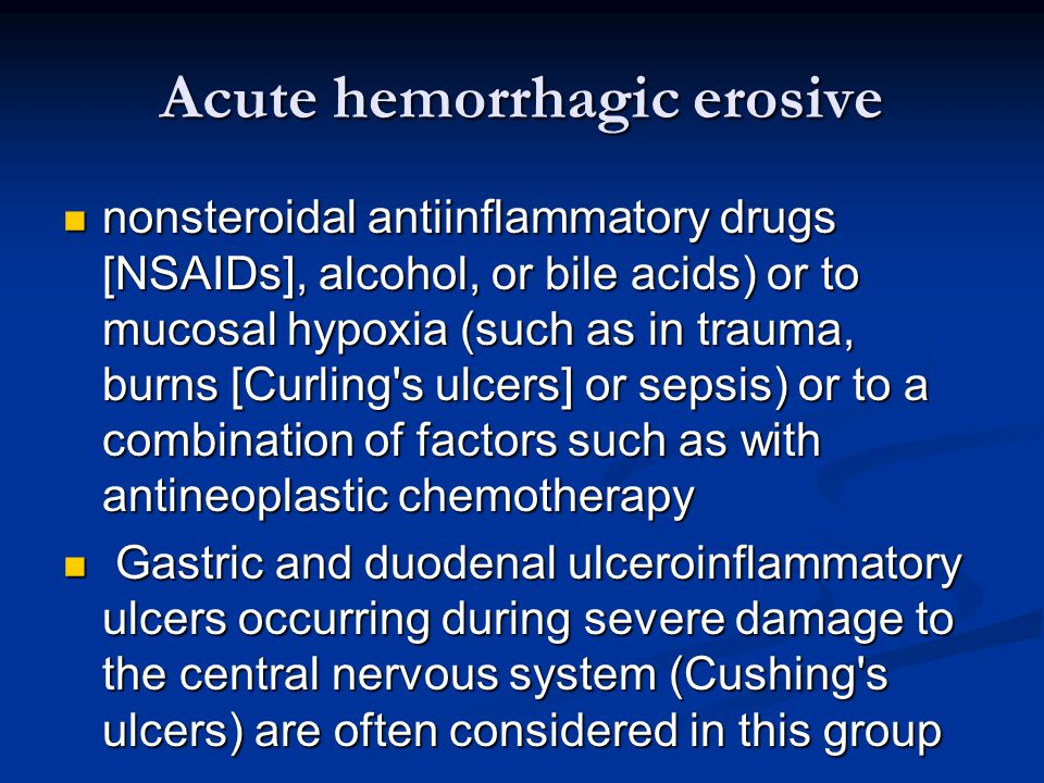 Acute hemorrhagic erosive nonsteroidal antiinflammatory drugs [NSAIDs], alcohol, or bile acids) or to mucosal hypoxia (such as in trauma, burns [Curli