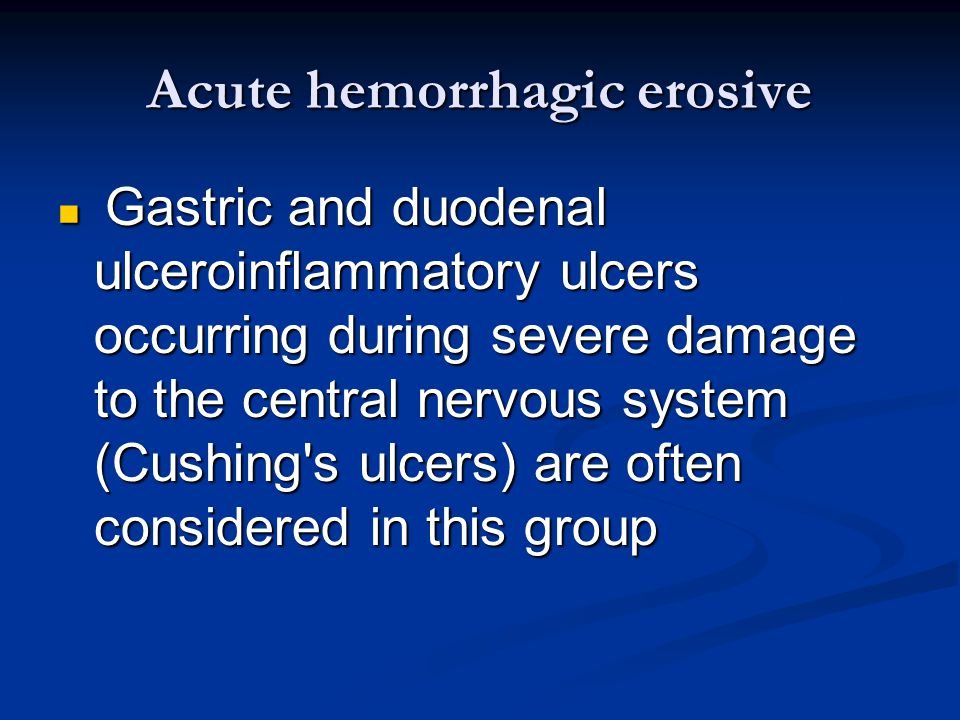 Acute hemorrhagic erosive Gastric and duodenal ulceroinflammatory ulcers occurring during severe damage to the central nervous system (Cushing's ulcer
