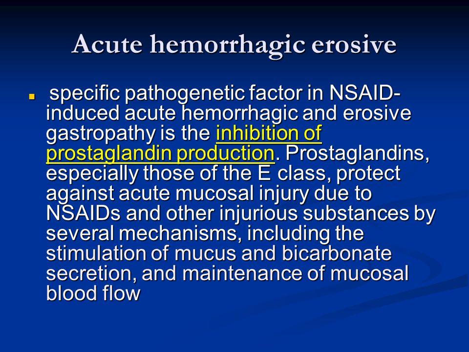 Acute hemorrhagic erosive specific pathogenetic factor in NSAID- induced acute hemorrhagic and erosive gastropathy is the inhibition of prostaglandin