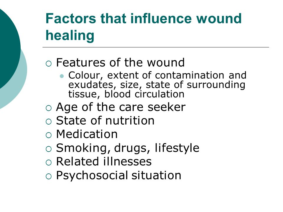 Factors that influence wound healing  Features of the wound Colour, extent of contamination and exudates, size, state of surrounding tissue, blood ci