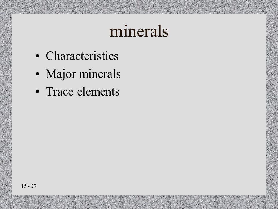 15 - 27 minerals Characteristics Major minerals Trace elements