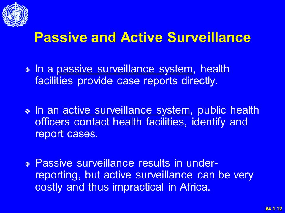 Passive and Active Surveillance v In a passive surveillance system, health facilities provide case reports directly.