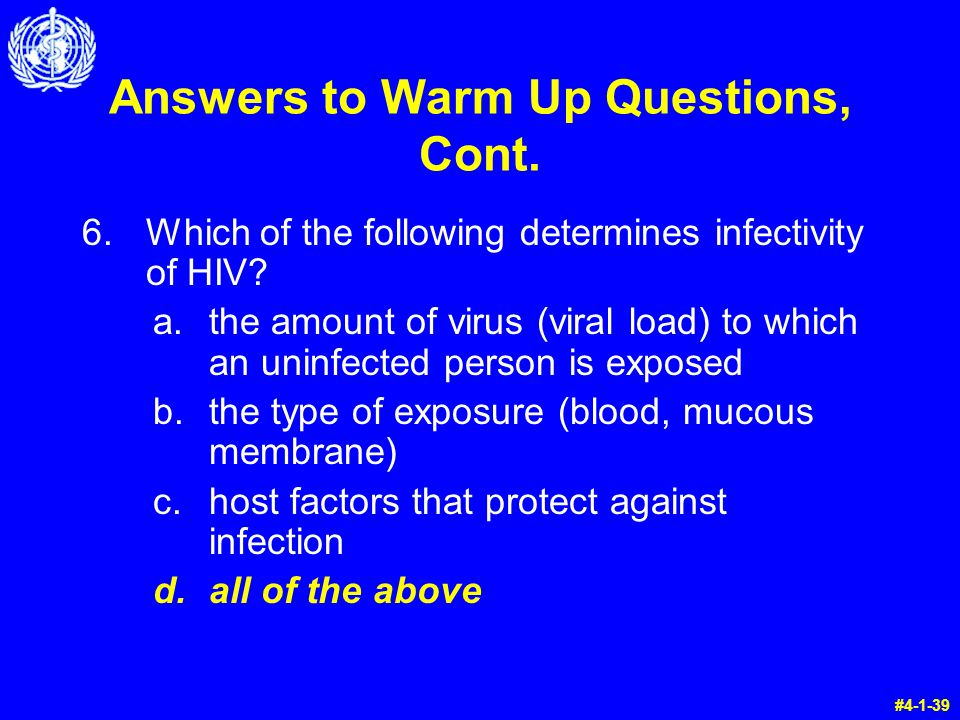 Answers to Warm Up Questions, Cont. 6.Which of the following determines infectivity of HIV.