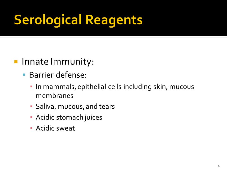  Innate Immunity:  Barrier defense: ▪ In mammals, epithelial cells including skin, mucous membranes ▪ Saliva, mucous, and tears ▪ Acidic stomach juices ▪ Acidic sweat 4