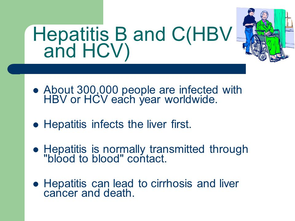 Hepatitis B and C(HBV and HCV) About 300,000 people are infected with HBV or HCV each year worldwide.