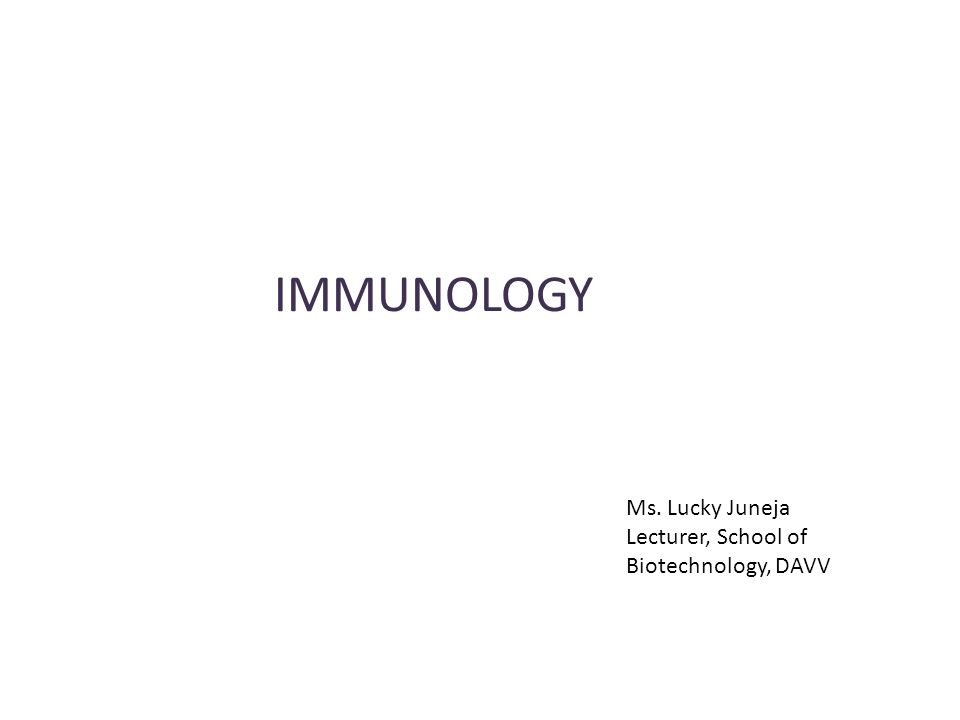 IMMUNOLOGY Ms. Lucky Juneja Lecturer, School of Biotechnology, DAVV
