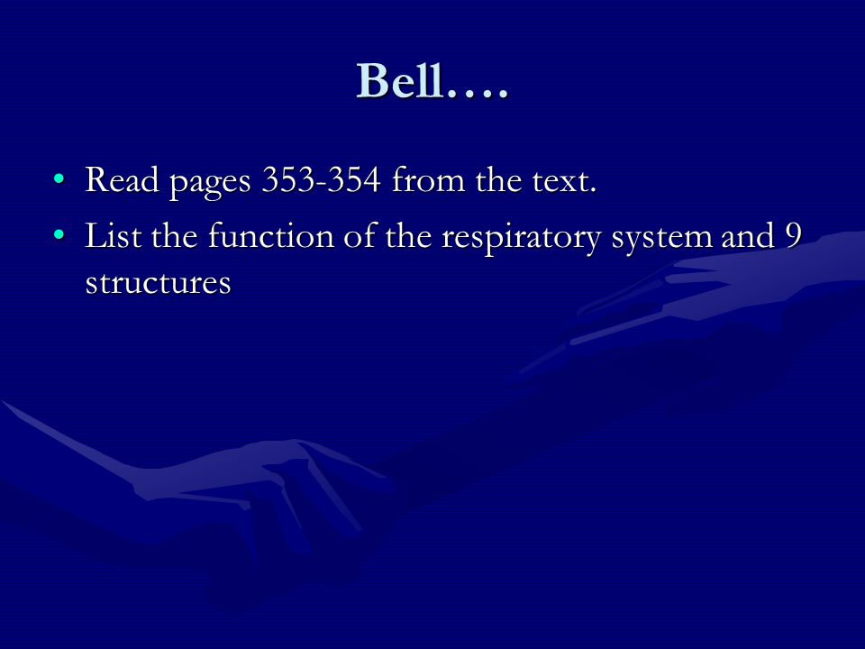 Bell…. Read pages 353-354 from the text.Read pages 353-354 from the text. List the function of the respiratory system and 9 structuresList the functio