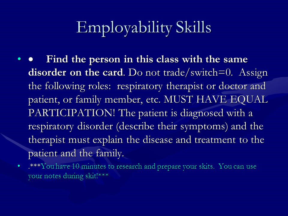 Employability Skills  Find the person in this class with the same disorder on the card. Do not trade/switch=0. Assign the following roles: respirator