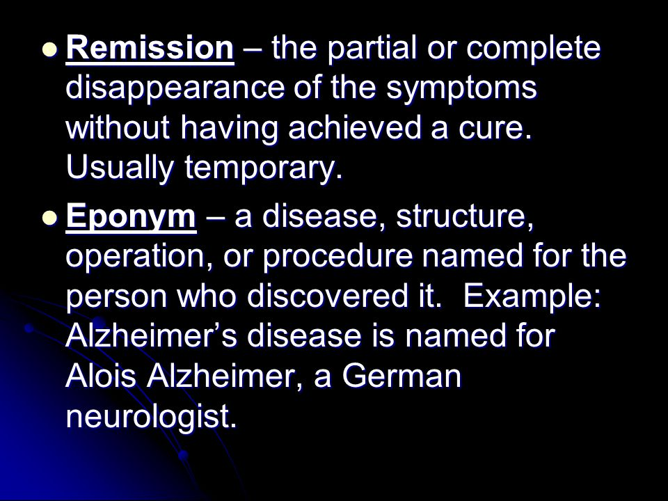 Remission – the partial or complete disappearance of the symptoms without having achieved a cure. Usually temporary. Remission – the partial or comple