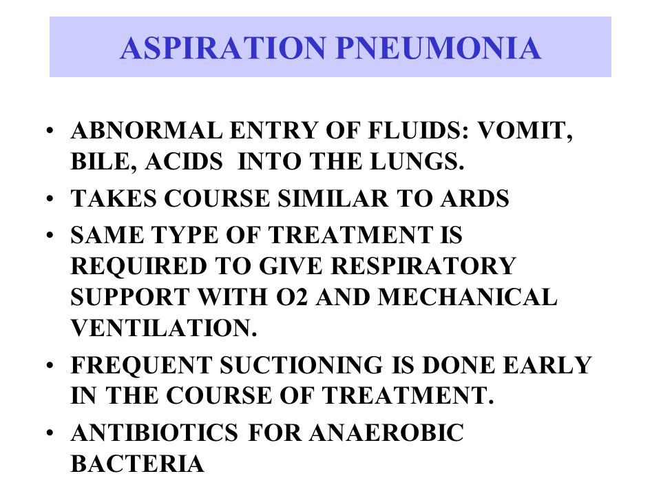 ABNORMAL ENTRY OF FLUIDS: VOMIT, BILE, ACIDS INTO THE LUNGS.