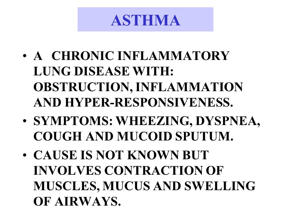 ASTHMA A CHRONIC INFLAMMATORY LUNG DISEASE WITH: OBSTRUCTION, INFLAMMATION AND HYPER-RESPONSIVENESS.