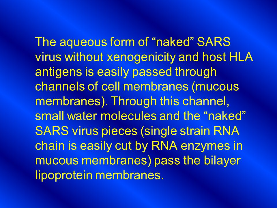 The aqueous form of naked SARS virus without xenogenicity and host HLA antigens is easily passed through channels of cell membranes (mucous membranes).
