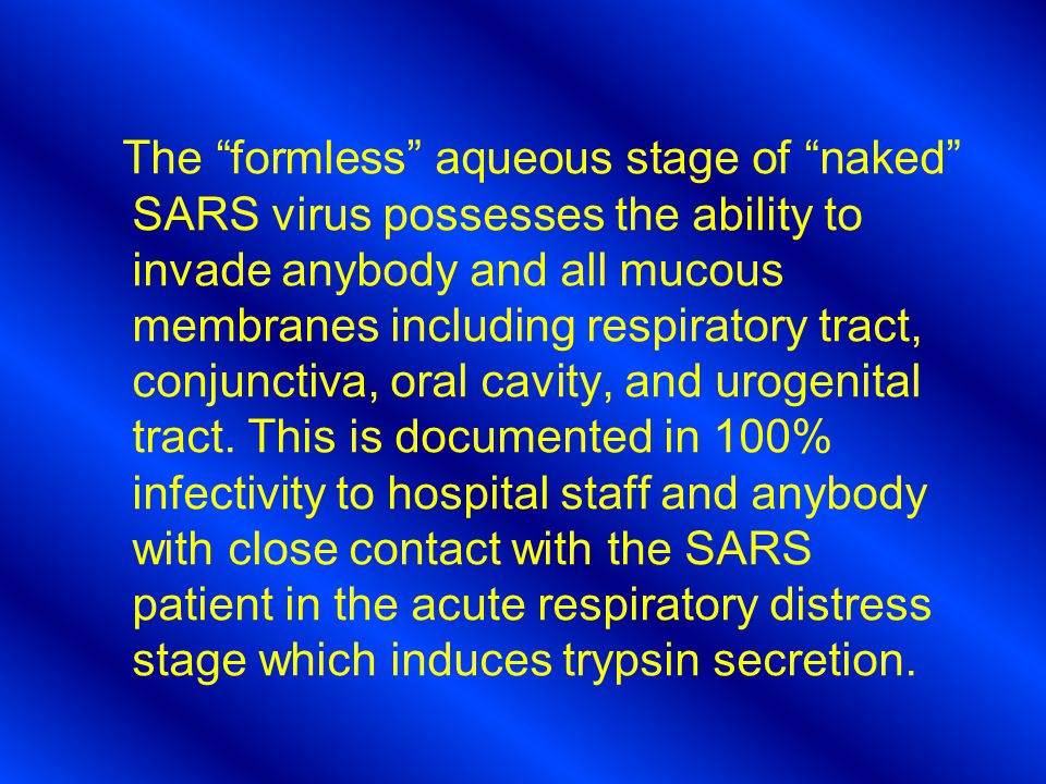 The formless aqueous stage of naked SARS virus possesses the ability to invade anybody and all mucous membranes including respiratory tract, conjunctiva, oral cavity, and urogenital tract.