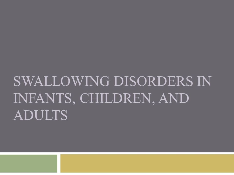 SWALLOWING DISORDERS IN INFANTS, CHILDREN, AND ADULTS