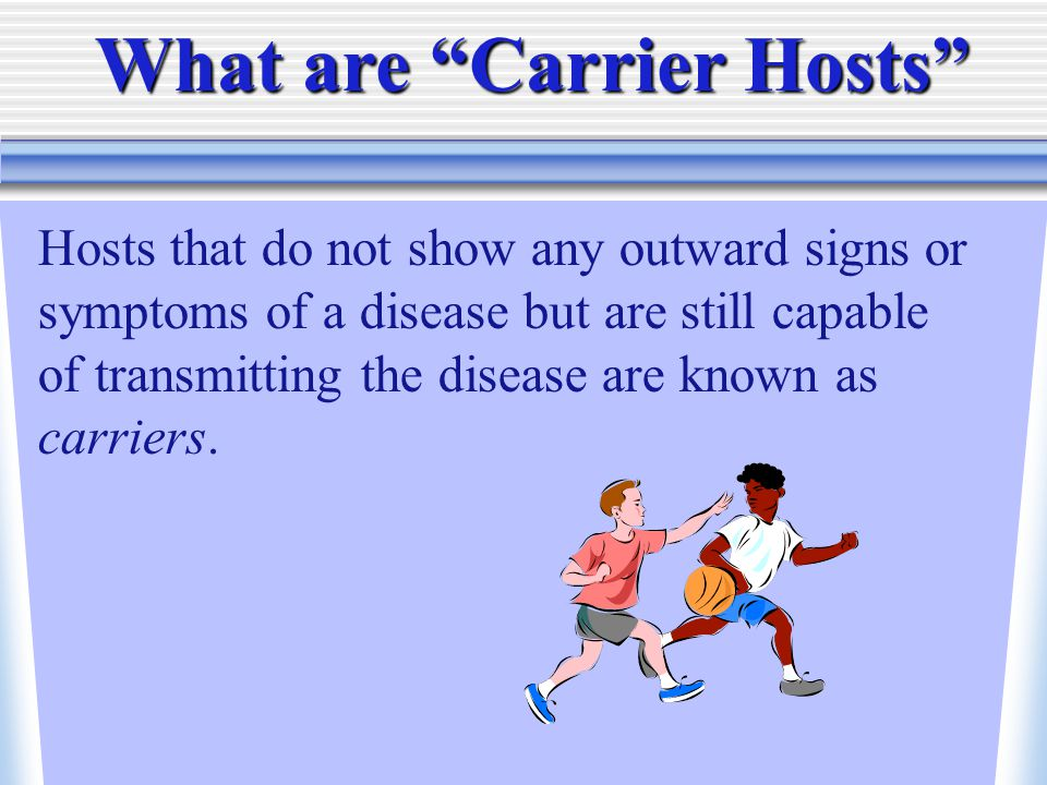 Hosts that do not show any outward signs or symptoms of a disease but are still capable of transmitting the disease are known as carriers.