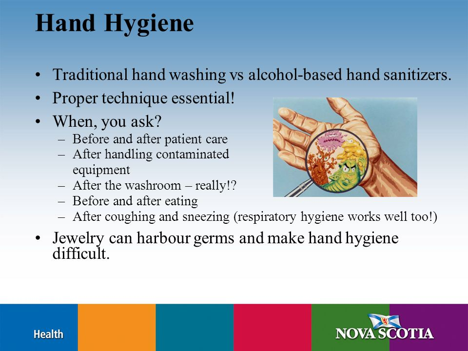 Hand Hygiene Traditional hand washing vs alcohol-based hand sanitizers. Proper technique essential! When, you ask? –Before and after patient care –Aft