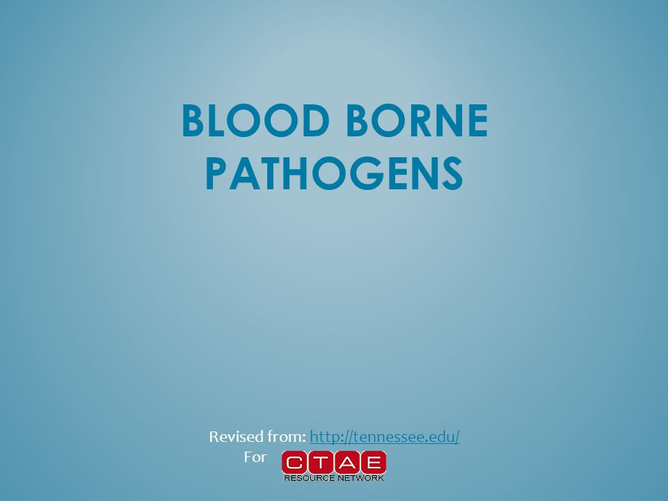Blood borne pathogens are transmitted through contact with infected human blood and other body fluids such as: – Semen – Vaginal secretions – Cerebrospinal fluid – Synovial fluid – Pleural fluid – Peritoneal fluid – Amniotic fluid – Saliva BLOOD BORNE PATHO GEN TRANS MISSIO N