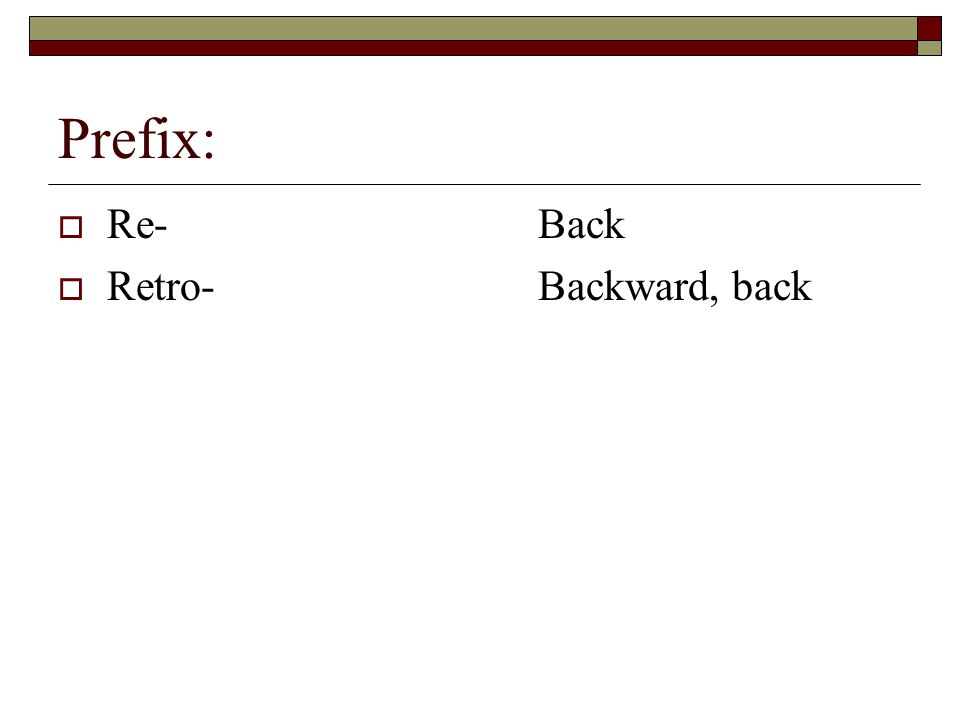 Prefix:  Re-Back  Retro-Backward, back