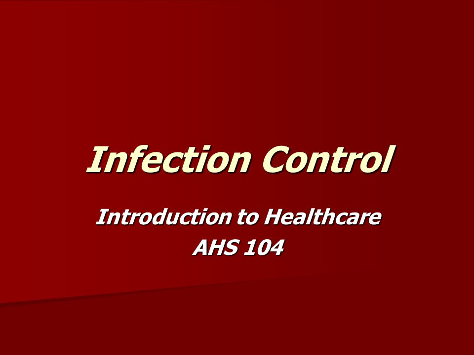 Infection Control Introduction to Healthcare AHS 104