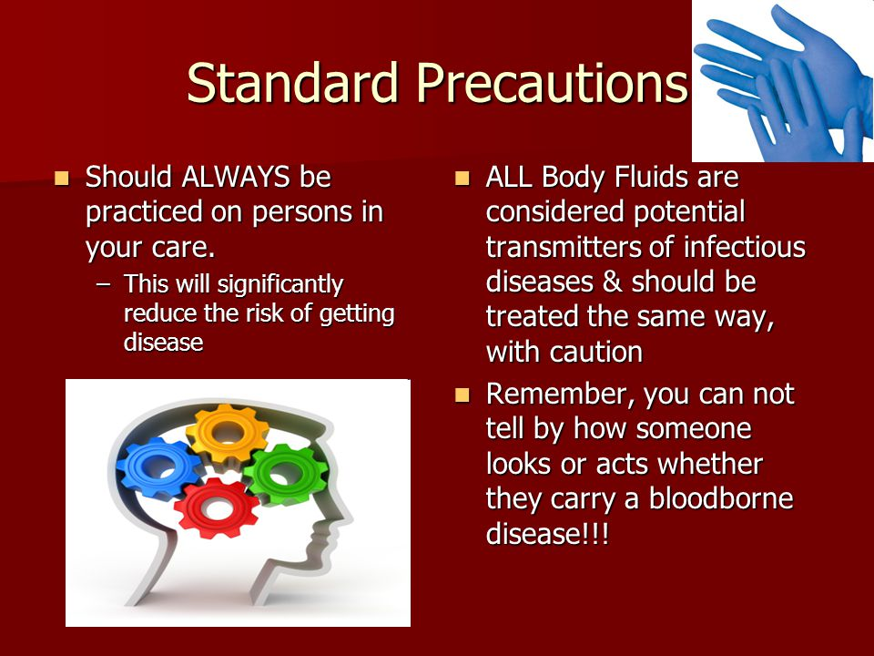 Standard Precautions Should ALWAYS be practiced on persons in your care.