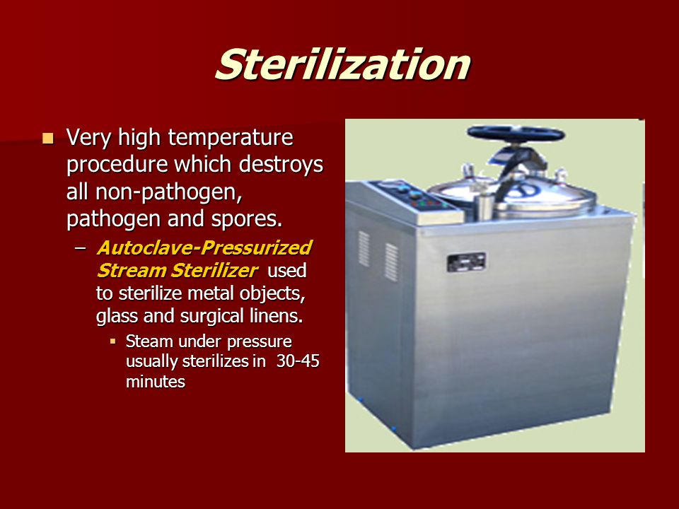 Sterilization Very high temperature procedure which destroys all non-pathogen, pathogen and spores.