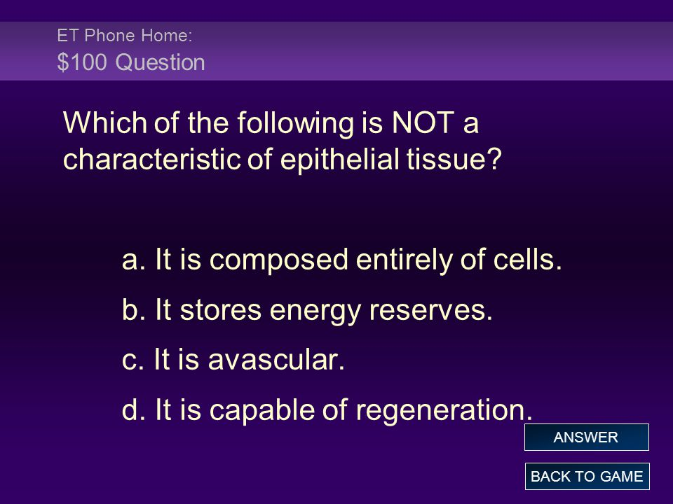 ET Phone Home: $100 Question Which of the following is NOT a characteristic of epithelial tissue.