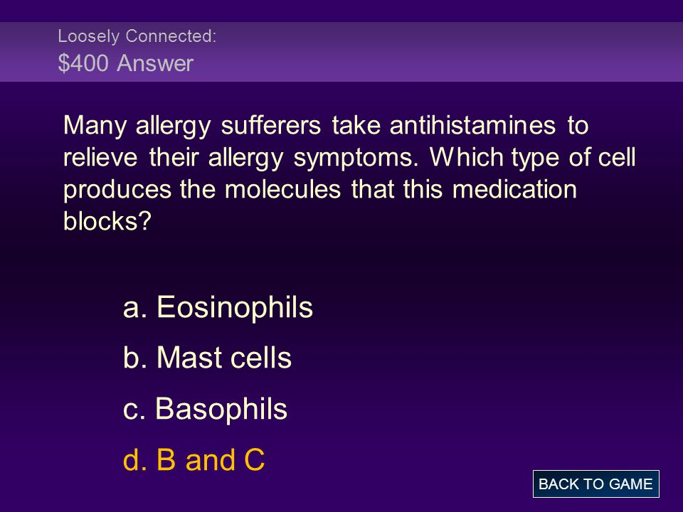 Loosely Connected: $400 Answer Many allergy sufferers take antihistamines to relieve their allergy symptoms.