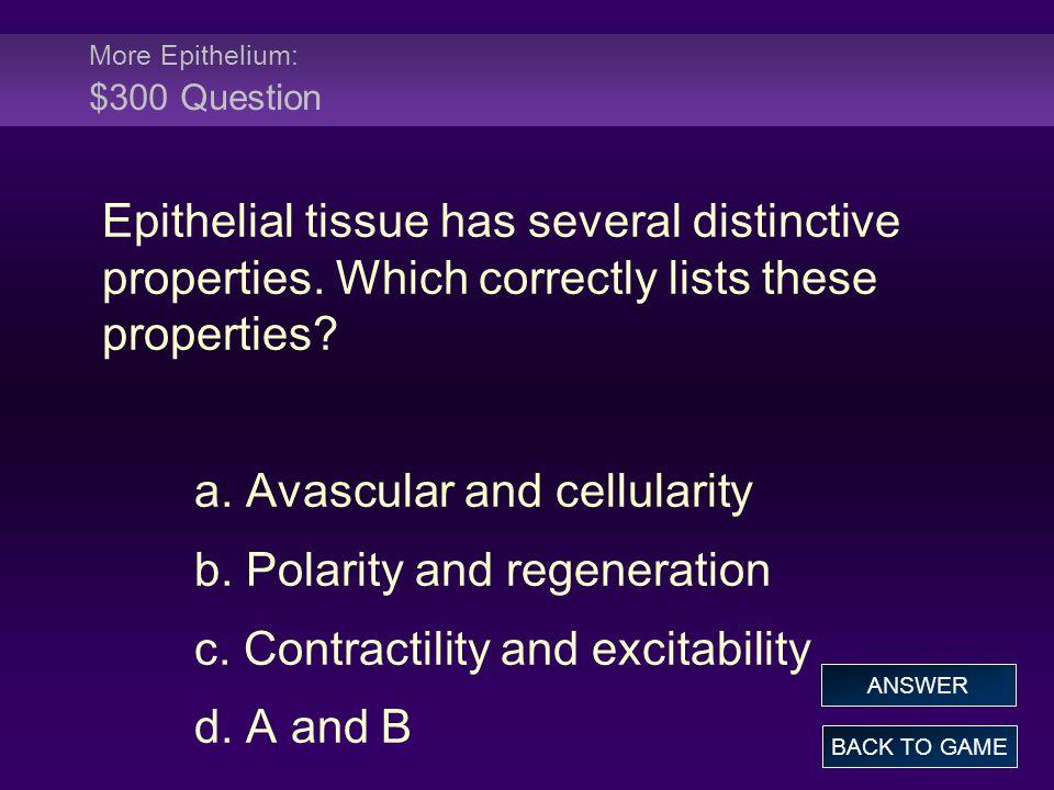 More Epithelium: $300 Question Epithelial tissue has several distinctive properties.