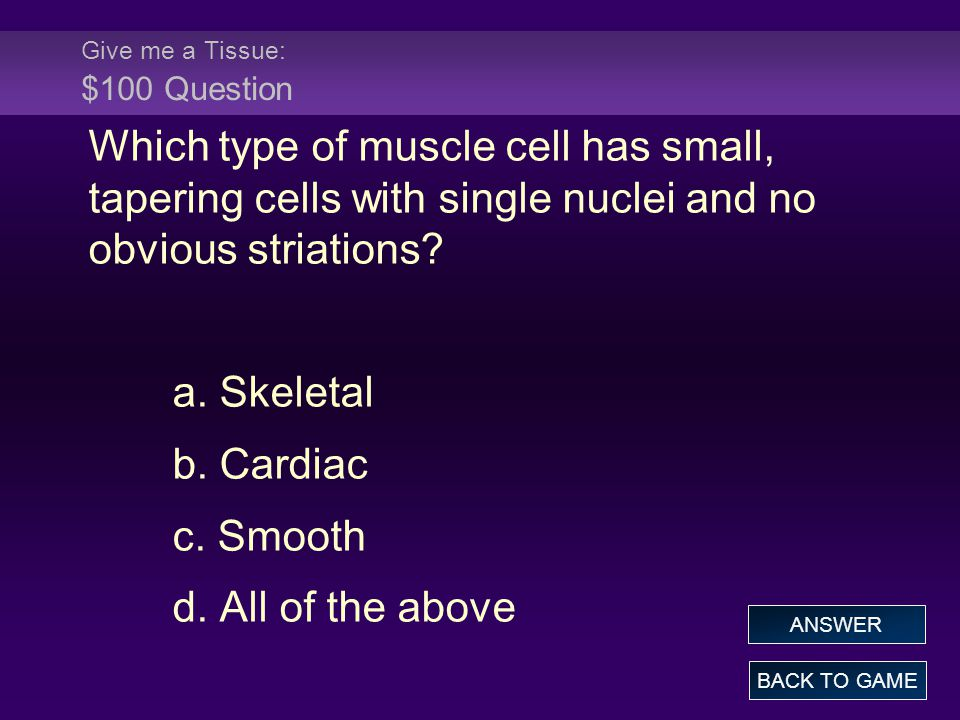 Give me a Tissue: $100 Question Which type of muscle cell has small, tapering cells with single nuclei and no obvious striations.