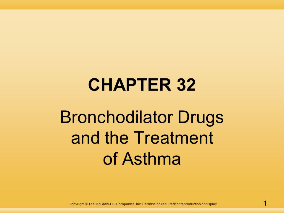 Copyright © The McGraw-Hill Companies, Inc. Permission required for reproduction or display. 1 CHAPTER 32 Bronchodilator Drugs and the Treatment of As