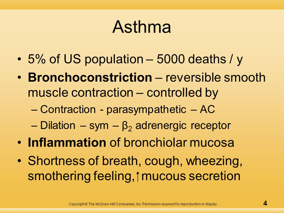 Copyright © The McGraw-Hill Companies, Inc. Permission required for reproduction or display. 4 Asthma 5% of US population – 5000 deaths / y Bronchocon