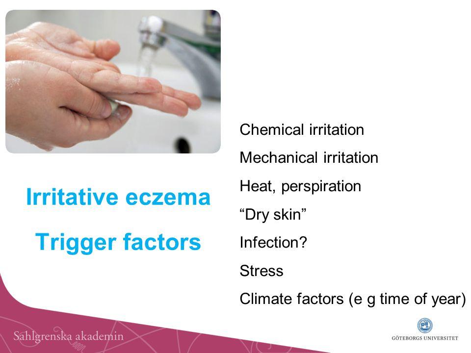 Irritative eczema Trigger factors Chemical irritation Mechanical irritation Heat, perspiration Dry skin Infection.