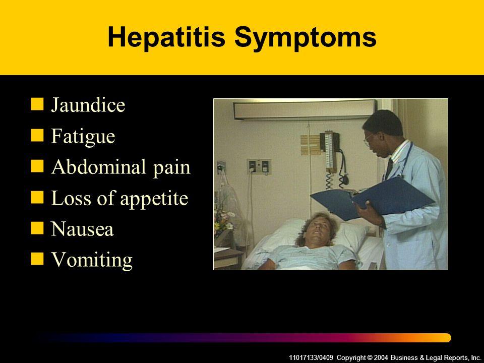 11017133/0409 Copyright © 2004 Business & Legal Reports, Inc. Hepatitis Symptoms Jaundice Fatigue Abdominal pain Loss of appetite Nausea Vomiting