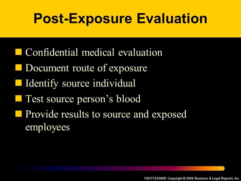 11017133/0409 Copyright © 2004 Business & Legal Reports, Inc. Post-Exposure Evaluation Confidential medical evaluation Document route of exposure Iden