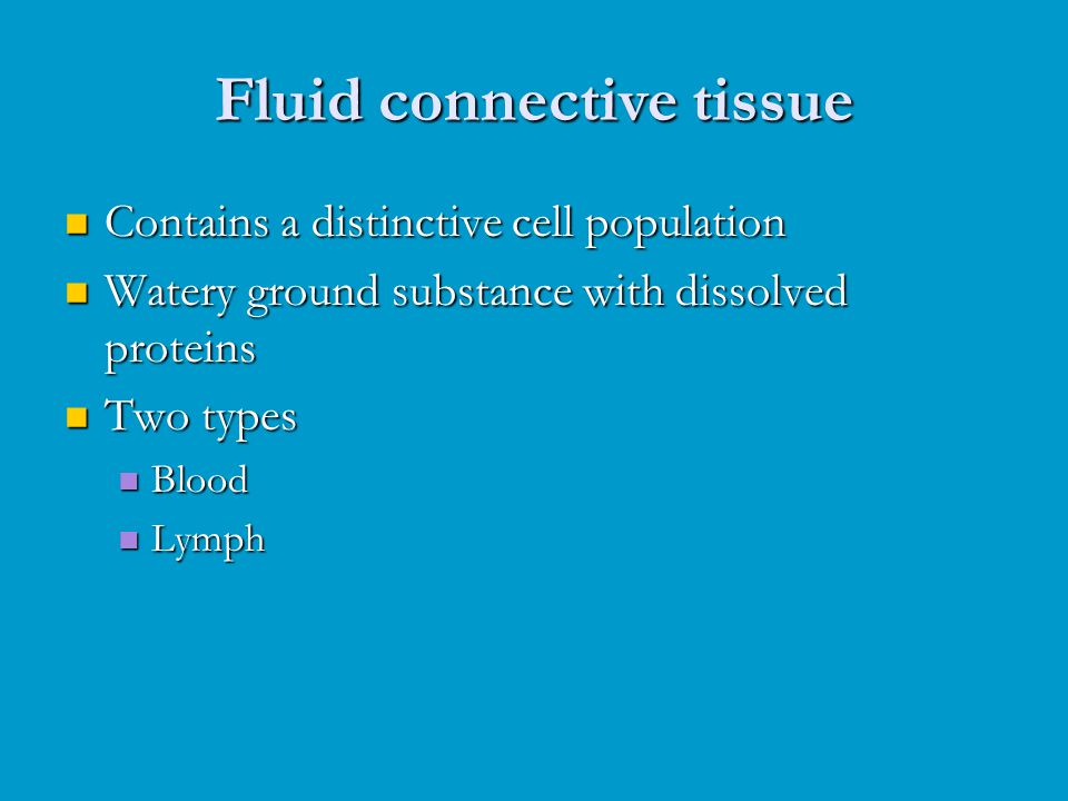 Fluid connective tissue Contains a distinctive cell population Contains a distinctive cell population Watery ground substance with dissolved proteins
