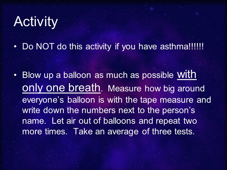 Activity Do NOT do this activity if you have asthma!!!!!.