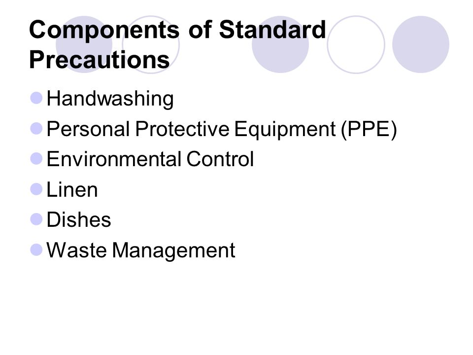 Standard Precautions apply to: Blood All body fluids, secretions and excretions, except sweat Non-intact skin Mucous membranes * They apply to all patients regardless of their diagnosis or presumed infection status