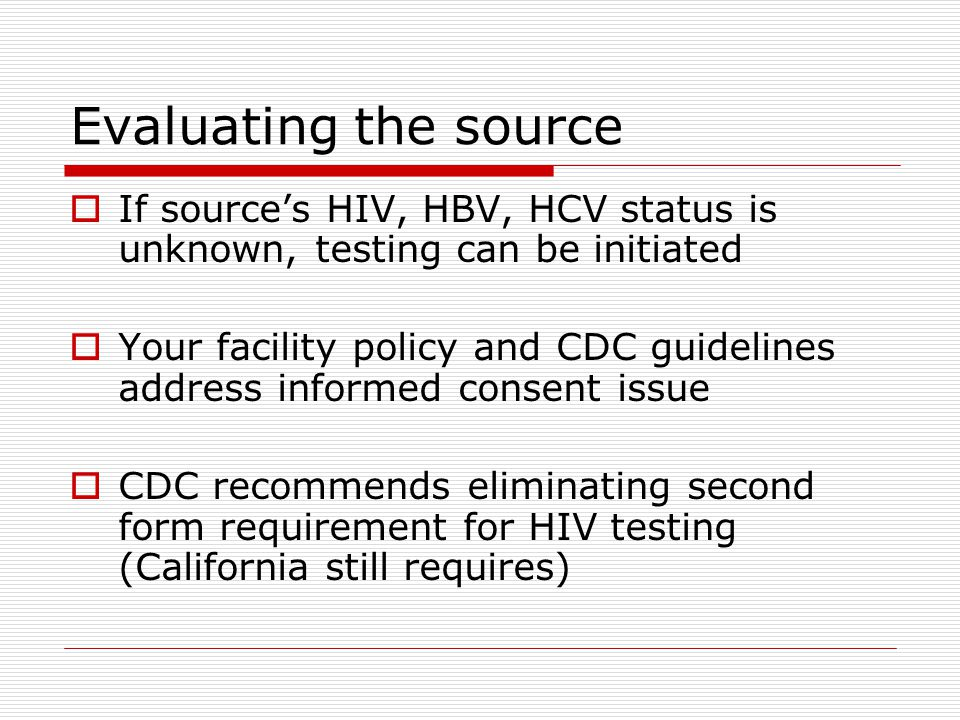 HIV testing  Rapid HIV test provides results in 20 to 40 minutes  PEP should be administered within 2 hours of exposure  If positive, should be confirmed with more definitive testing