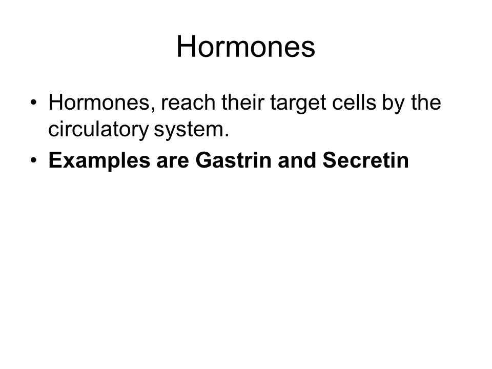 Hormones Hormones, reach their target cells by the circulatory system.