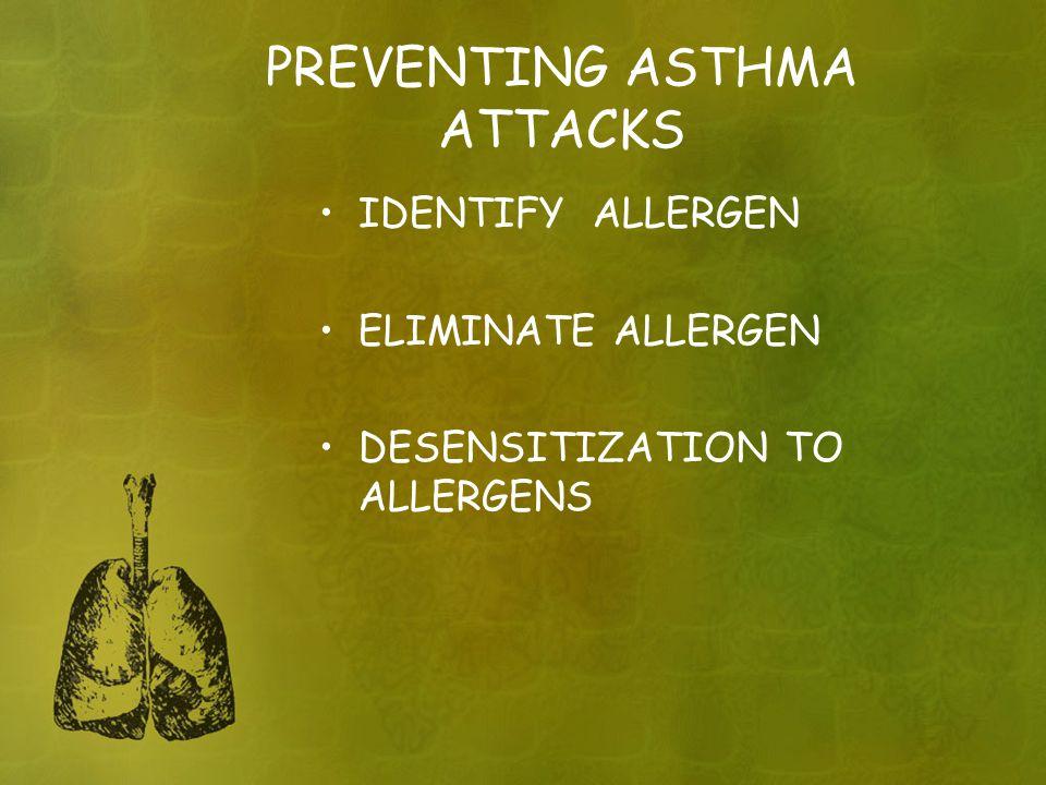 PREVENTING ASTHMA ATTACKS IDENTIFY ALLERGEN ELIMINATE ALLERGEN DESENSITIZATION TO ALLERGENS