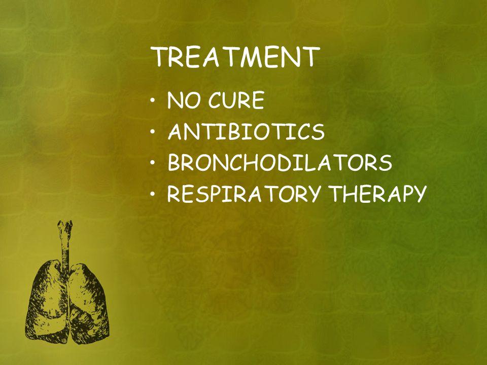 TREATMENT NO CURE ANTIBIOTICS BRONCHODILATORS RESPIRATORY THERAPY